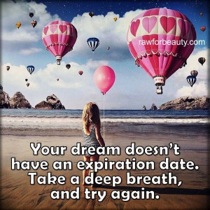 Your dream doesn't have an expiration