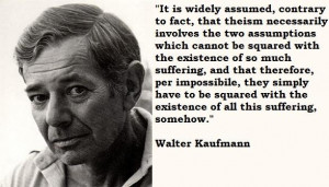 Walter kaufmann famous quotes 3