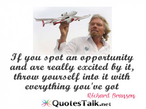 ... it, throw yourself into it with everything you've got. Richard Branson