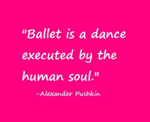 quotes - ballet is a dance executed by the human soul by alexander ...