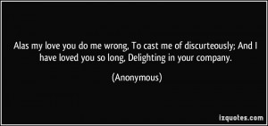 Alas my love you do me wrong, To cast me of discurteously; And I have ...