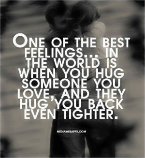 You Hug Someone You Love, And They Hug You Back Even Tighter: Quote ...