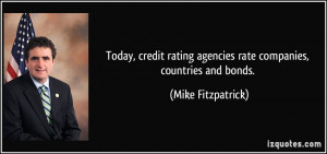 ... agencies rate companies, countries and bonds. - Mike Fitzpatrick
