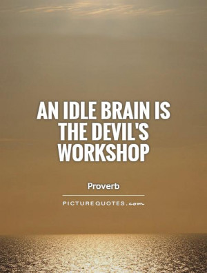Brain Quotes Devil Quotes Lazy Quotes Proverb Quotes