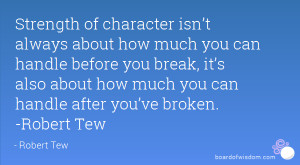 strength of character isn 39 t always about how much you can handle