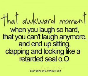 ... up sittingclapping and looking like a retarded seal oo laughter quote