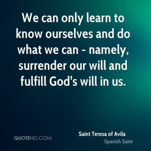 ... what we can - namely, surrender our will and fulfill God's will in us