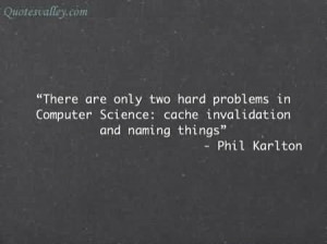 There Is Only Two Hard Problems In Computer Science