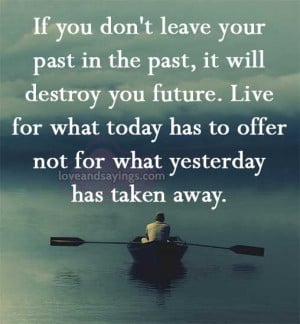 If you don't leave your past in the past | Love and Sayings