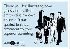 Spoiled Child Quotes Your spoiled brat is a