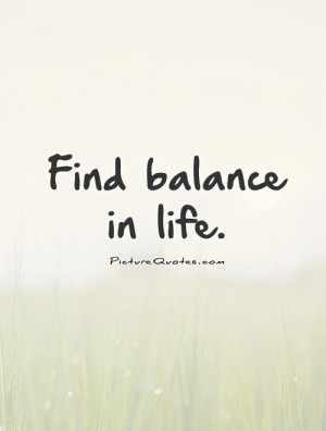 Find balance in life Picture Quote #1