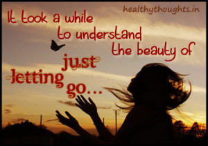 ... while to understand the beauty of just letting go inspirational quotes