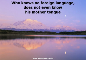 foreign language, does not even know his mother tongue - Goethe Quotes ...