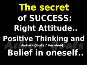 The secret of success.. right attitude...