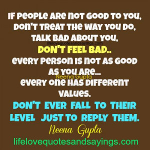 if people are not good to you don t treat the way you do talk bad ...