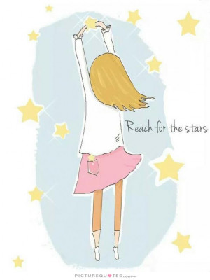 Reach for the stars. Picture Quote #1
