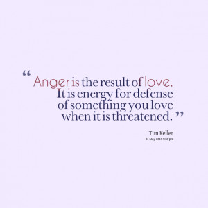 Quotes Picture: anger is the result of love it is energy for defense ...