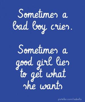 Bad Boy Good Girl Quotes Sometimes a bad boy cries.