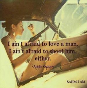 ain't afraid to love a man…
