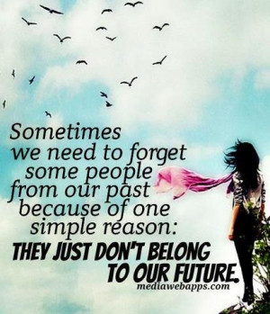 Sometimes we need to forget some people from out past because of one ...