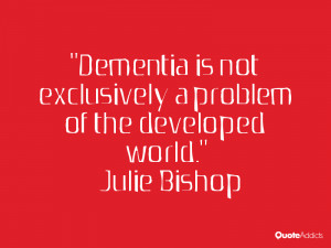 julie bishop quotes dementia is not exclusively a problem of the ...