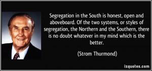Segregation in the South is honest, open and aboveboard. Of the two ...