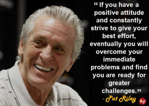 "... problems and find you are ready for greater challenges."" - Pat Riley"