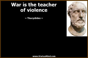 War is the teacher of violence - Thucydides Quotes - StatusMind.com