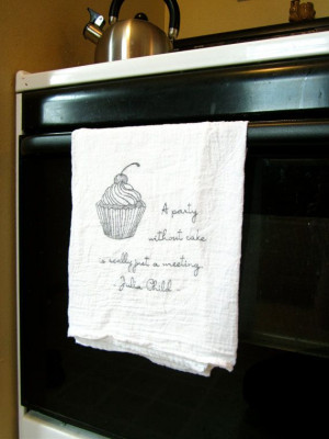 Julia Child Quote Towels. I LOVE Julia. I love her philosophy. An ...
