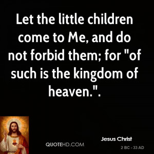 Let the little children come to Me, and do not forbid them; for