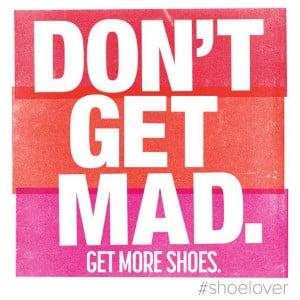 Don't get mad. Get more shoes. #dsw #shoelover #quote