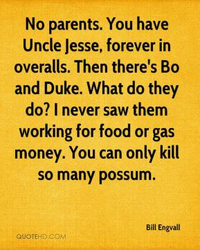 Bill Engvall - No parents. You have Uncle Jesse, forever in overalls ...