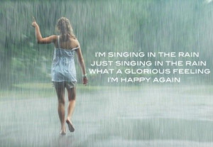 am singing in the rain, what a glourious feeling that i am happy ...