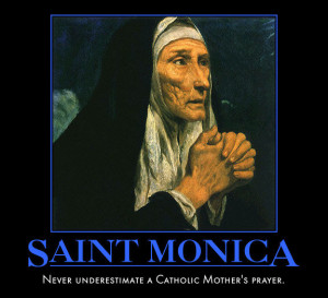 today is the feast of st monica she is a popular patroness of catholic ...