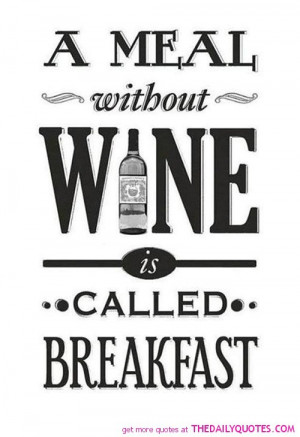 meal-without-wine-is-breakfast-funny-quotes-sayings-pictures.jpg