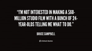 quote Bruce Campbell im not interested in making a 60 million 9702 png