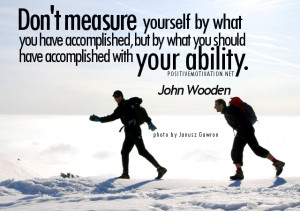 measure yourself by what you have accomplished, but by what you ...