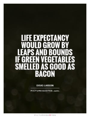 Bacon Quotes Doug Larson Quotes Vegetable Quotes