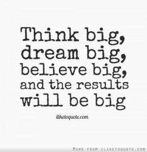 Think big....