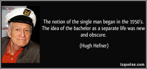 The notion of the single man began in the 1950's. The idea of the ...