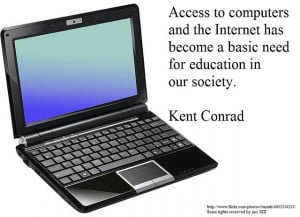 Great Quotes picture quoting Kent Conrad on access to computers and ...