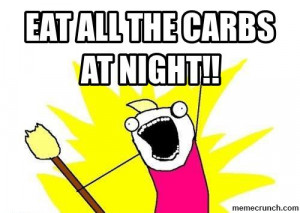 Eat all the carbs at NIGHT!! Oct 23 08:30 UTC 2013