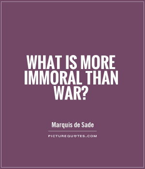 War Quotes Immoral Quotes Marquis De Sade Quotes