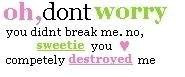 Oh,Don't Worry You Didn't break me ~ Break Up Quote