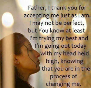 Father, I Thank You For Accepting Me Just As I Am. I May Not Be ...