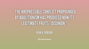 The irrepressible conflict propounded by abolitionism has produced ...