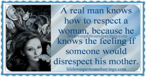 ... he knows the feeling if someone would disrespect his mother...Unknown