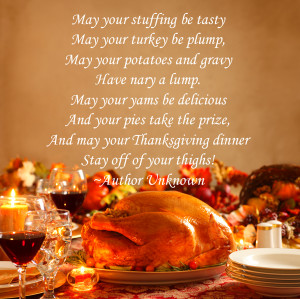 ... may your Thanksgiving dinner Stay off of your thighs! ~Author Unknown