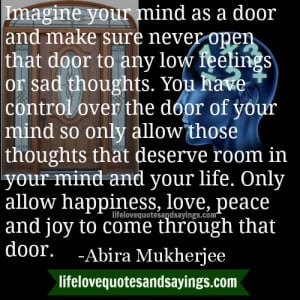imagine your mind as a door and make sure never open that door to any ...