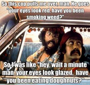 Cheech and Chong marijuana quote ~ ☮レ o √乇 L ve ☮~ღ ...